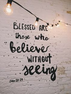 The full verse of John 20:29 is: Jesus saith unto him, Thomas, because thou hast seen me, thou hast believed: blessed are they that have not seen, and yet have believed.