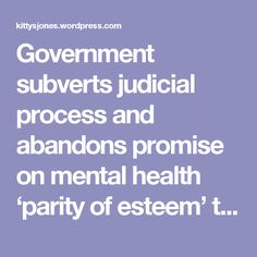 Government subverts judicial process  and abandons promise on mental health 'parity of esteem'  to strip people of PIP entitlement – Politics and Insights