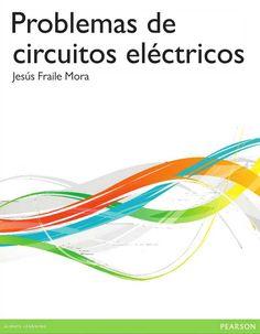 PROBLEMAS DE CIRCUITOS ELÉCTRICOS Autor: Jesús Fraile Mora  Editorial: Pearson  Edición: 1 ISBN: 9788490354056 ISBN ebook: 9788490354063 Páginas: 362 Área: Arquitectura e Ingeniería Sección: Electrónica y Electrotecnia