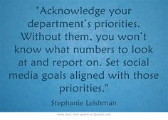 Acknowledge your department's priorities. Without them, you won't know what numbers to look at and report on. Set social media goals aligned with those priorities. Strategy Quotes, Massachusetts Institute Of Technology, Own Quotes, Digital Strategy, Digital Media, Priorities, Insight, Numbers, That Look