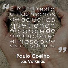 El mundo está en las manos de aquellos que tienen el coraje de soñar y correr el riesgo de vivir sus sueños