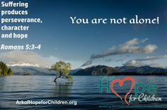 Suffering produces perseverance, character and hope. Romans 5:3-4 You are not alone! #ArkofHope #DontStandAlone