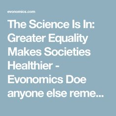 The Science Is In: Greater Equality Makes Societies Healthier - Evonomics  Doe anyone else remember the old the old commercial about; You can pay me now, or you can pay me later. If you cut taxes and the social safety net, you will have to increase spending to treat all of the social ills the tax cuts and reduced spending have created. You're still going to spend the money.