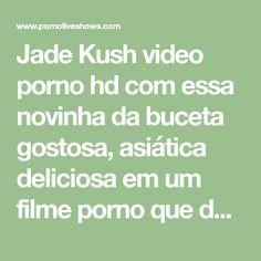 Jade Kush video porno hd com essa novinha da buceta gostosa, asiática deliciosa em um filme porno que da água na boca. Ela tem uma bucetinha maravilhosa...