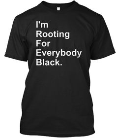 I'm Rooting For Everybody Black Shirt Black T-Shirt Front