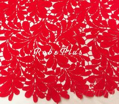 "guipure lace / 45"" wide / poly / white, red, etc. / $80"