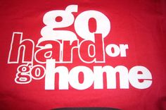go hard or go home - Google Search
