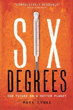 Six Degrees: Our Future on a Hotter Planet (need to get on the bookshelf)