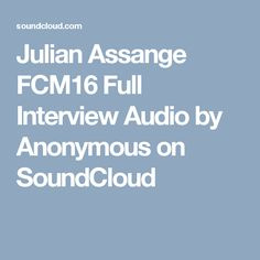 Julian Assange FCM16 Full Interview Audio by Anonymous on SoundCloud