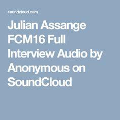 Julian Assange FCM16 Full Interview Audio by Anonymous on SoundCloud