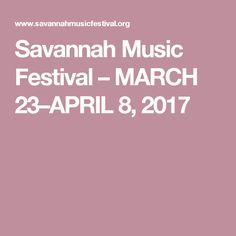 Savannah Music Festival – MARCH 23–APRIL 8, 2017