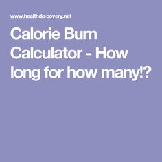 Calorie Burn Calculator - How long for how many!?
