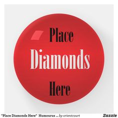 """""""Place Diamonds Here"""" Humourus Paperweights Paperweight can transfer design to trinket trays stickers and shirts. Small Gifts For Friends, Gifts For Her, Engagement Gifts, Wedding Engagement, Top Gifts, Best Gifts, Funny Buttons, Unique Wedding Gifts, Sentimental Gifts"""