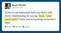 """If you're an astronaut and you don't end every relationship by saying """"Look, I just need space,"""" then you're just wasting everyone's time."""