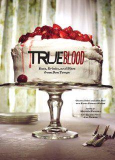 True Blood: Eats, Drinks, and Bites from Bon Temps: Gianna Sobol, Alan Ball, Alex Farnum, Karen Sommer Shalett, Marcelle Beinvenu: 9781452110868: Amazon.com: Books