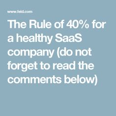 The Rule of 40% for a healthy SaaS company (do not forget to read the comments below)