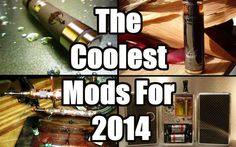 The 14 Coolest E-Cig Mods For 2014