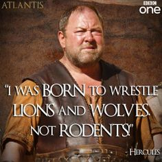 """""""I was born to wrestle lions and wolves not rodents."""" Hercules ~ Atlantis"""