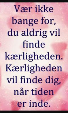 Du vil aldrig finde kærligheden den vil finde dig,