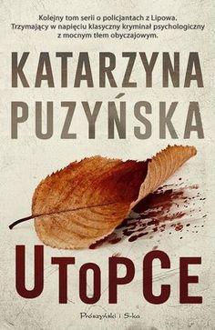 """Katarzyna Puzyńska, """"Utopce"""", Prószyński i S-ka, Warszawa 2015. 597 stron"""