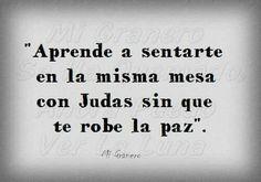 #Aprende a sentarte en la misma mesa con Judas sin que te robe la #paz                                                                                                                                                                                 Más