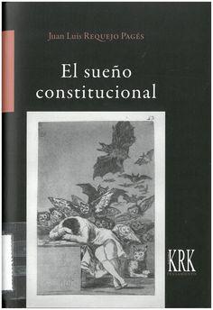 Requejo Pagés, Juan Luis: El sueño constitucional. Oviedo : KRK ediciones, 2016, 274 p.