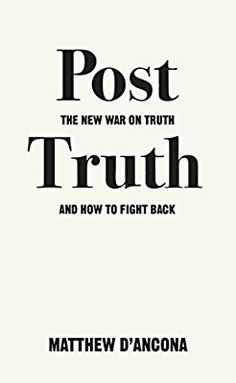 Post-Truth: The New War on Truth and How to Fight Back: Amazon.co.uk: Matthew d'Ancona: 9781785036873: Books
