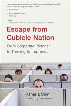 Escape From Cubicle Nation: From Corporate Prisoner to Thriving Entrepreneur: Pamela Slim: Amazon.com: Books
