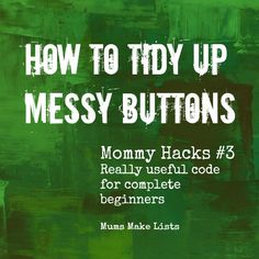 Mommy Hacks # 3 - How to tidy up messy buttons