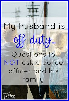 As a police wife, I do not want my husband to be asked police questions all of the time! Officers need time to relax. Check out this list of questions. #2 is SO TRUE!