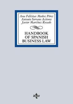 Handbook of Spanish business law / Ana Felícitas Muñoz Pérez, Antonio Serrano Acitores, Javier Martínez Rosado
