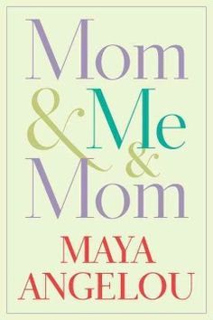 Mom & me & mom by Maya Angelou.  Click the cover image to check out or request the Douglass Branch bestsellers and classics kindle.