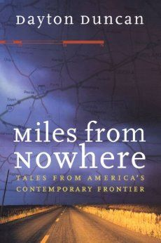 Miles from Nowhere: Tales from America's Contemporary Frontier: Dayton Duncan: 9780803266278: UConn access.
