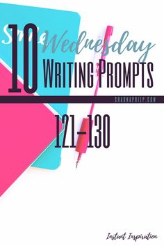 Wednesday Writing Prompts 121-130 - Instant Inspiration