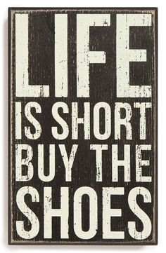 Life is short buy the shoes