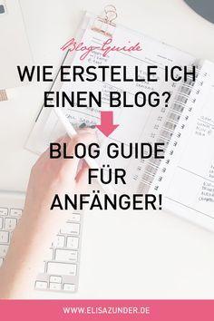 Blog erstellen, Blog starten, Blog Guide, Blog Guide für Anfänger, Blog erstellen: So geht's, Blogger Tipps, Blogging, Content Kreation, Bloggen mit Mehrwert,