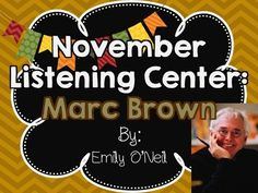 November Listening Center - Author Study: Marc Brown from EmilyO. from EmilyO. on TeachersNotebook.com (15 pages)  - This is a fantastic way to integrate safe technology into your center time! I have created this listening center based on the theme. There are three versions included.