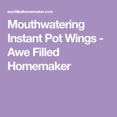 Mouthwatering Instant Pot Wings - Awe Filled Homemaker Best Wings, Green Beans With Bacon, Few Ingredients, Homemaking, Chicken Wings, Instant Pot, Home Economics, Household Chores, Buffalo Wings