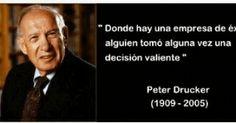 Peter Drucker, el padre del manegement moderno, dijo esta frase que obliga a pensar y atreverse.