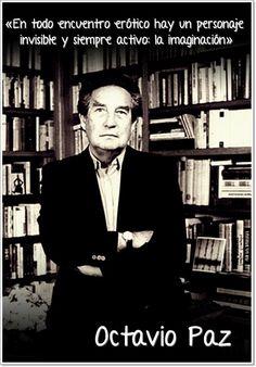 Octavio Paz; poeta, escritor, ensayista y diplomático mexicano, Premio Nobel de Literatura de 1990. Se le considera uno de los más grandes escritores del siglo XX y uno de los grandes poetas hispanos de todos los tiempos.