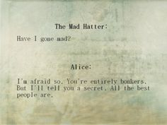 Alice in Wonderland. Favorite quote ever!