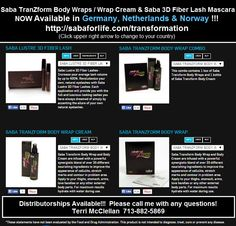Saba TranZform Body Wraps, Wrap Cream & Saba 3D Fiber Lash Mascara NOW AVAILABLE in Germany, Netherlands & Norway!  http://sabaforlife.com/transformation Click upper right arrow to change to your country. Saba Distributorships Available! Terri McClellan 713.882.5869 #sababodywrapsgermany #sababodywrapsnetherlands #sababodywrapsnorway #authorizedsabadistributor