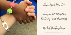Dear Mom New to Transracial Adoption, Fostering, and Parenting