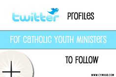 Twitter Profiles for Catholic Youth Ministers to Follow