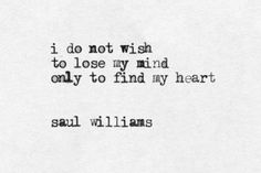 i do not wish to lose my mind only to find my heart saul williams