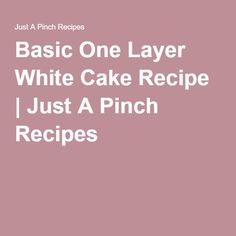 Basic One Layer White Cake Recipe | Just A Pinch Recipes
