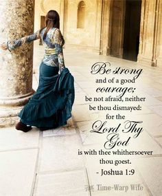 """Joshua (KJV): """"Have not I commanded thee? Be strong and of a good courage; be not afraid, neither be thou dismayed: for the LORD thy God is with thee whithersoever thou goest. Scripture Verses, Bible Verses Quotes, Bible Scriptures, Faith Quotes, Bible Art, True Quotes, Qoutes, Motivational Quotes, Inspirational Quotes"""