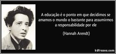 A educação é o ponto em que decidimos se amamos o mundo o bastante para assumirmos a responsabilidade por ele (Hannah Arendt)