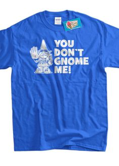 Funny Geek Gnome TShirt  You Don't Gnome Me Tee by IceCreamTees, $14.99