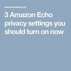 3 Amazon Echo privacy settings you should turn on now